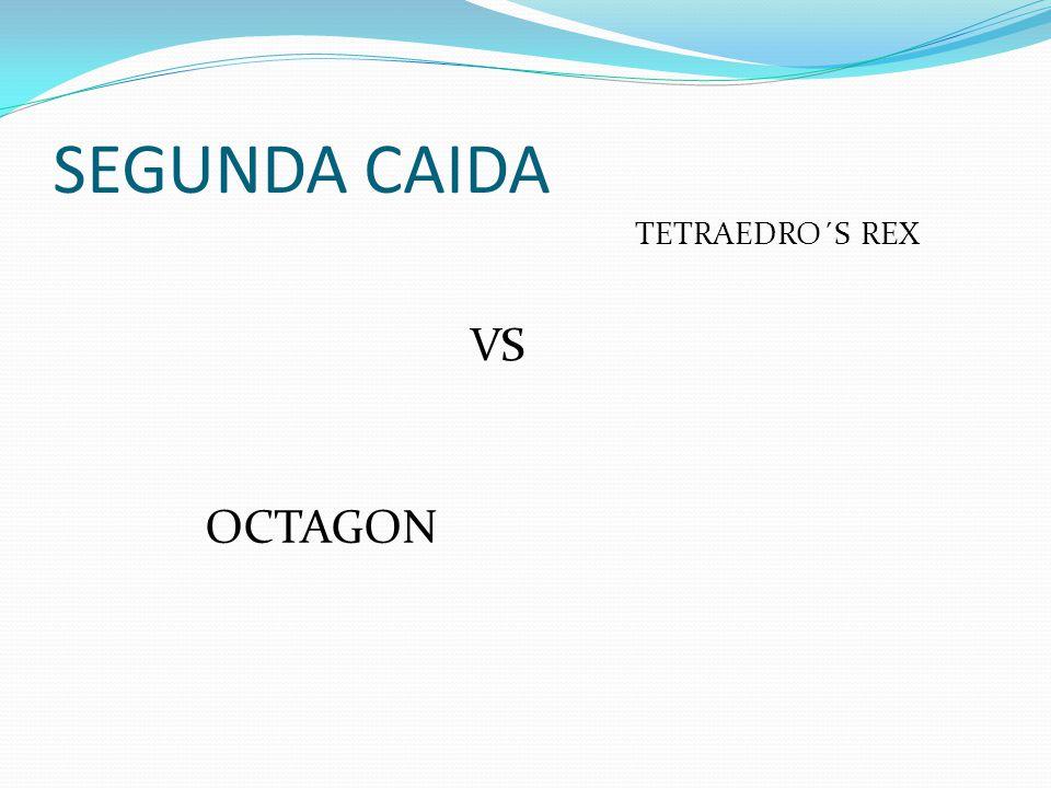 SEGUNDA CAIDA TETRAEDRO´S REX VS OCTAGON