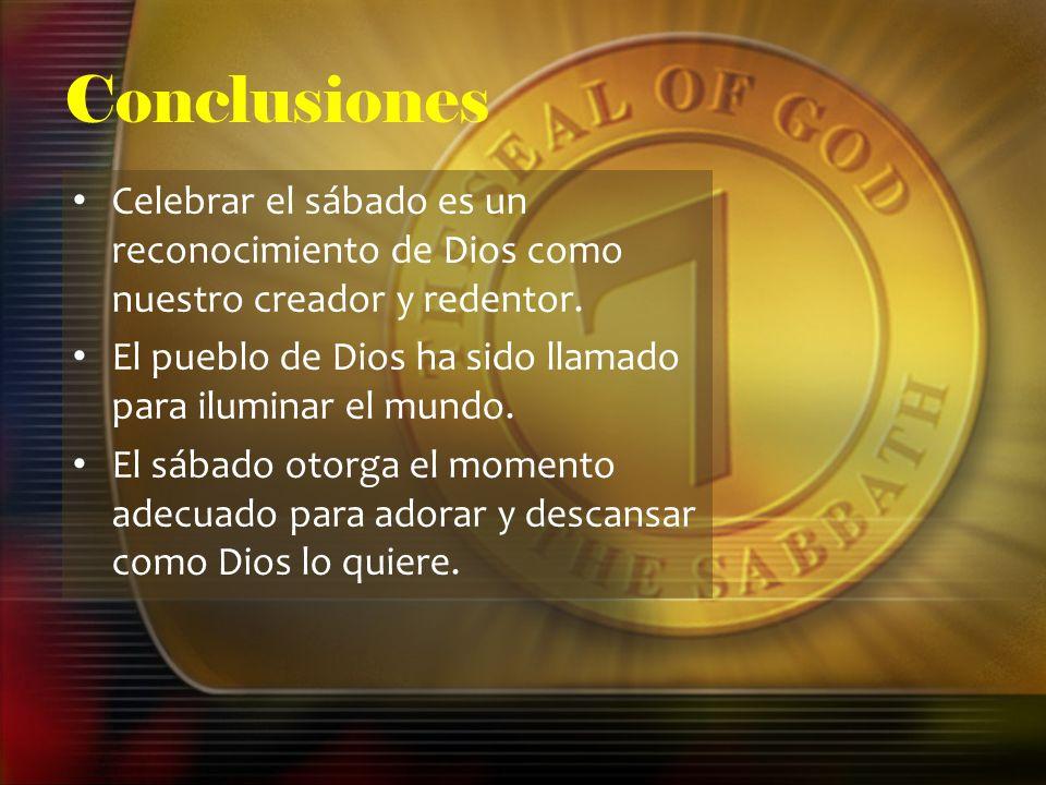 Conclusiones Celebrar el sábado es un reconocimiento de Dios como nuestro creador y redentor.
