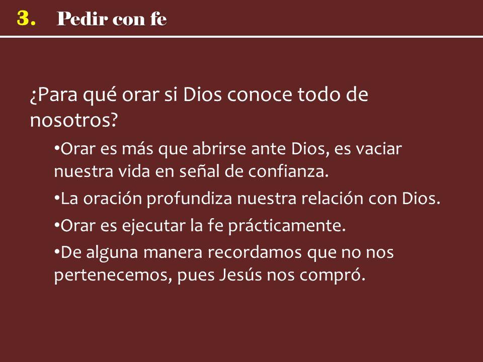 ¿Para qué orar si Dios conoce todo de nosotros