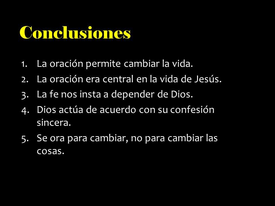 Conclusiones La oración permite cambiar la vida.