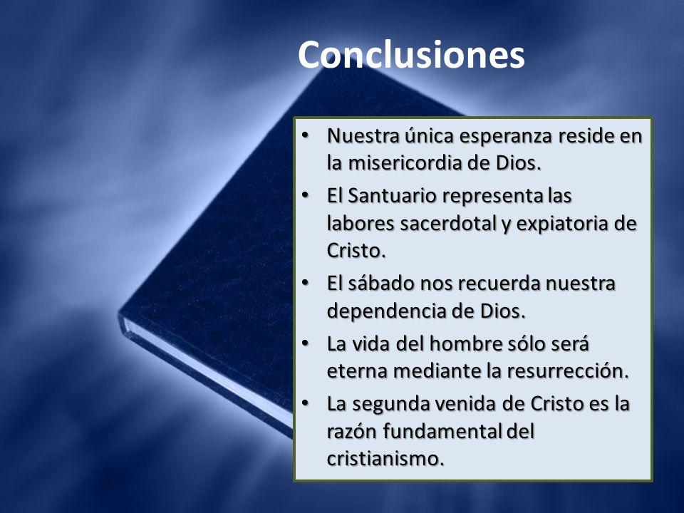 Conclusiones Nuestra única esperanza reside en la misericordia de Dios. El Santuario representa las labores sacerdotal y expiatoria de Cristo.