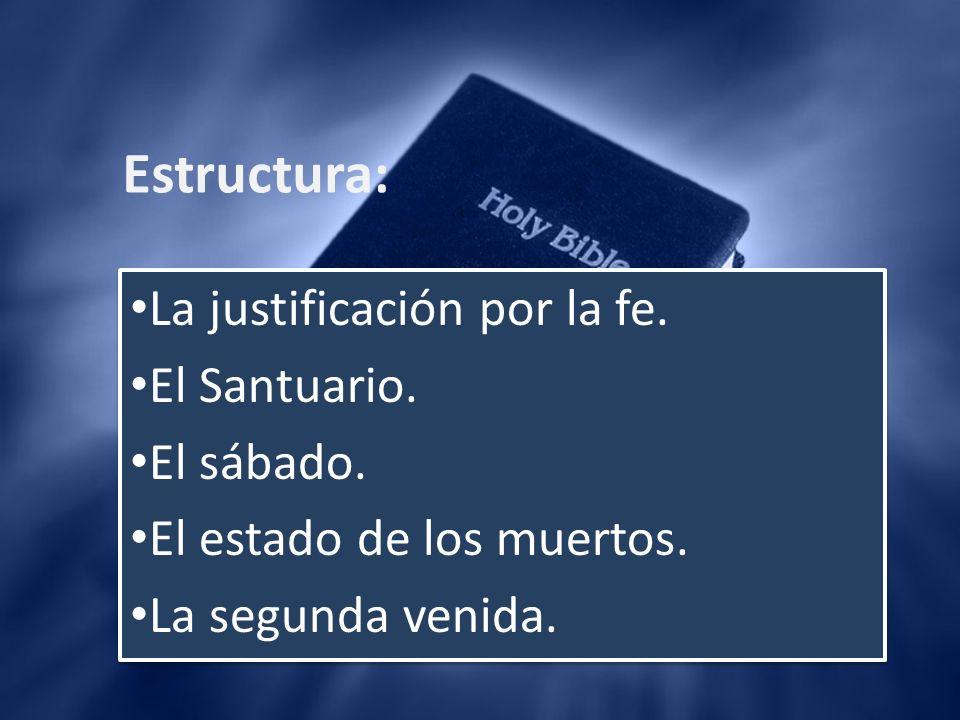 Estructura: La justificación por la fe. El Santuario. El sábado.