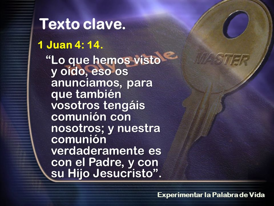 Texto clave. 1 Juan 4: 14.