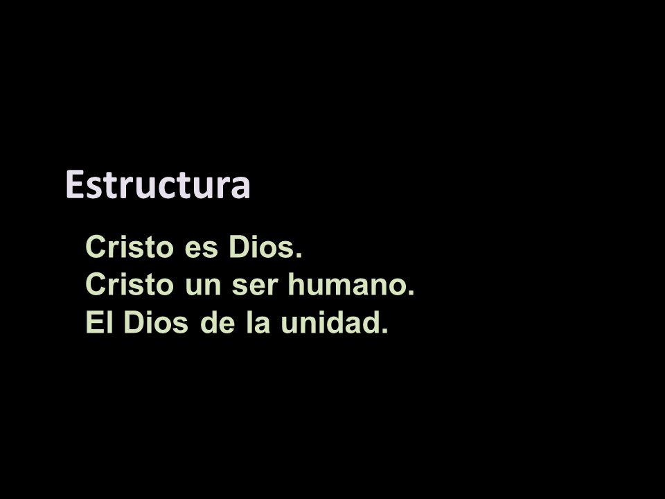 Estructura Cristo es Dios. Cristo un ser humano. El Dios de la unidad.