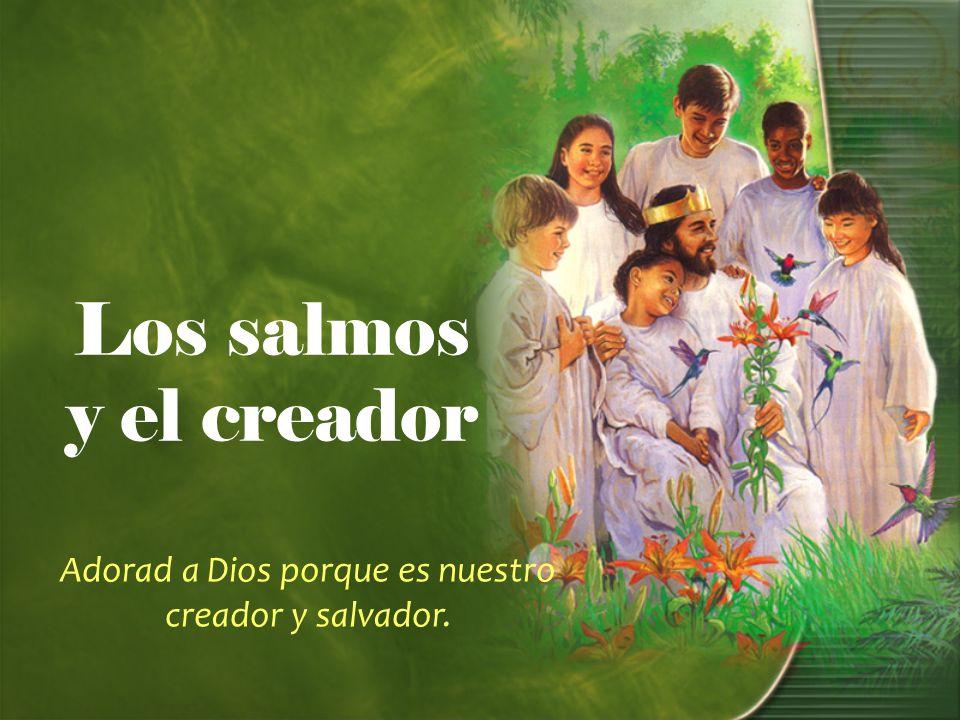 Adorad a Dios porque es nuestro creador y salvador.