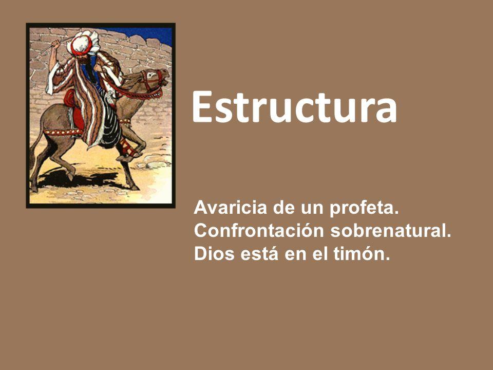 Estructura Avaricia de un profeta. Confrontación sobrenatural.