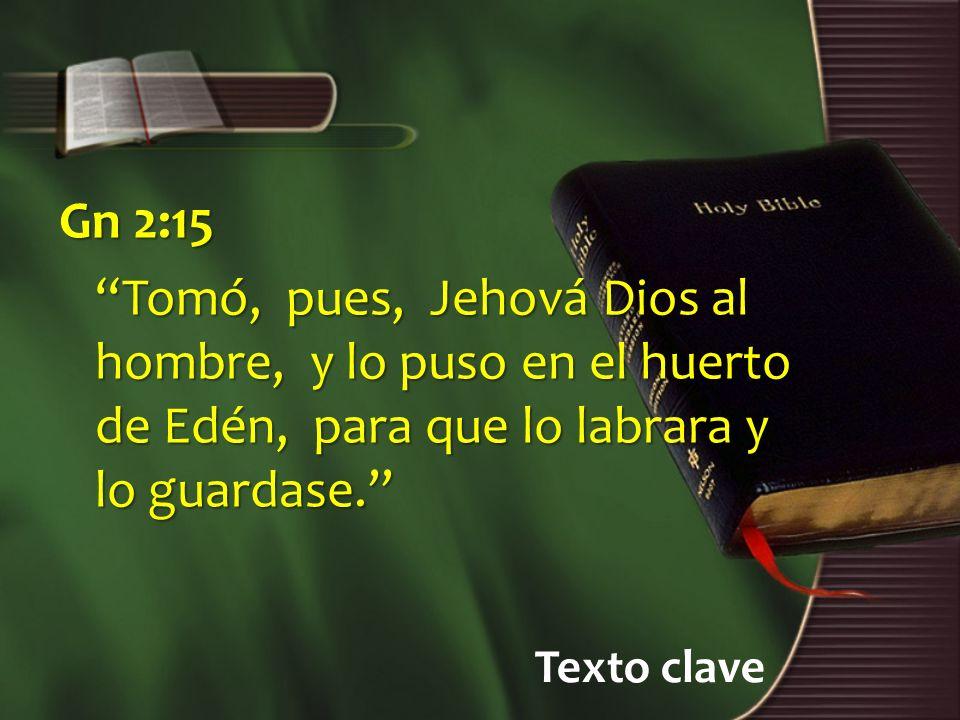 Gn 2:15 Tomó, pues, Jehová Dios al hombre, y lo puso en el huerto de Edén, para que lo labrara y lo guardase.