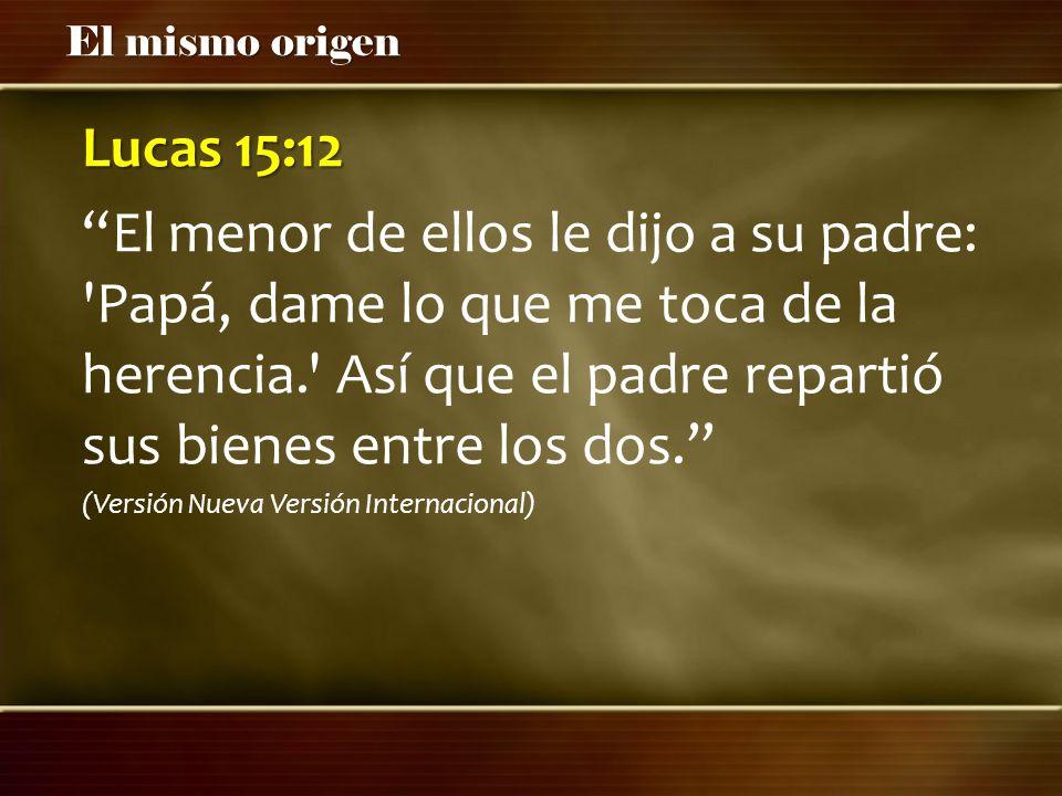 Lucas 15:12 El menor de ellos le dijo a su padre: Papá, dame lo que me toca de la herencia. Así que el padre repartió sus bienes entre los dos.