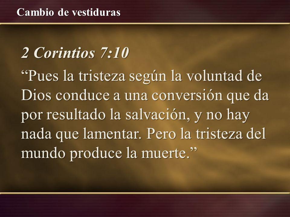 2 Corintios 7:10 Pues la tristeza según la voluntad de Dios conduce a una conversión que da por resultado la salvación, y no hay nada que lamentar.