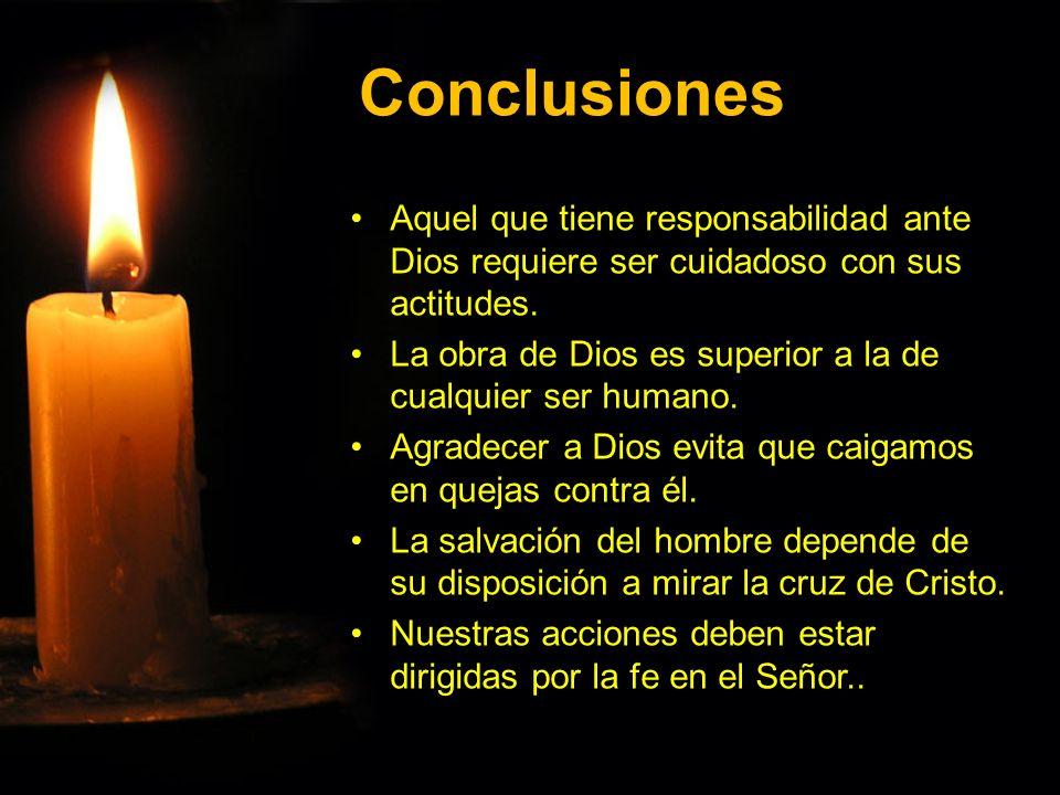 Conclusiones Aquel que tiene responsabilidad ante Dios requiere ser cuidadoso con sus actitudes.