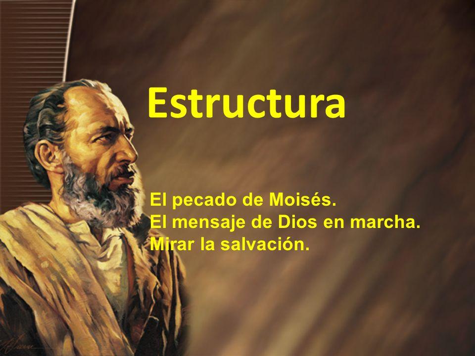 Estructura El pecado de Moisés. El mensaje de Dios en marcha.