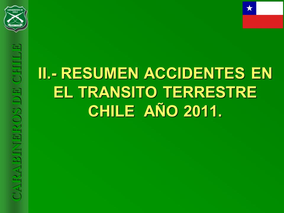 II.- RESUMEN ACCIDENTES EN EL TRANSITO TERRESTRE CHILE AÑO 2011.