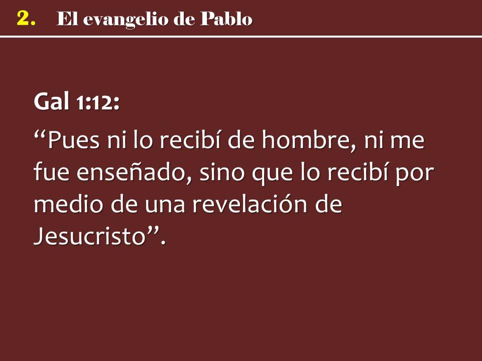 Gal 1:12: Pues ni lo recibí de hombre, ni me fue enseñado, sino que lo recibí por medio de una revelación de Jesucristo .