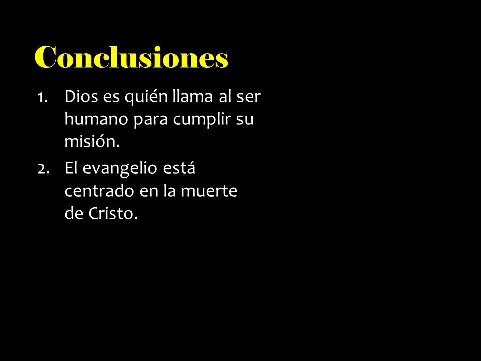 Conclusiones Dios es quién llama al ser humano para cumplir su misión.