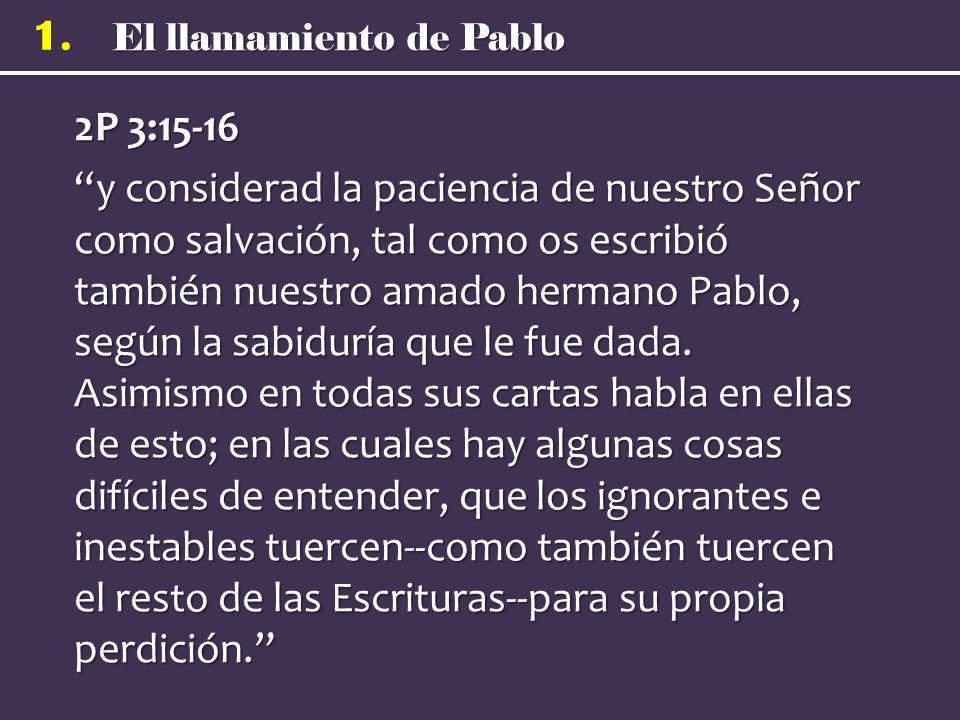 2P 3:15-16 y considerad la paciencia de nuestro Señor como salvación, tal como os escribió también nuestro amado hermano Pablo, según la sabiduría que le fue dada.