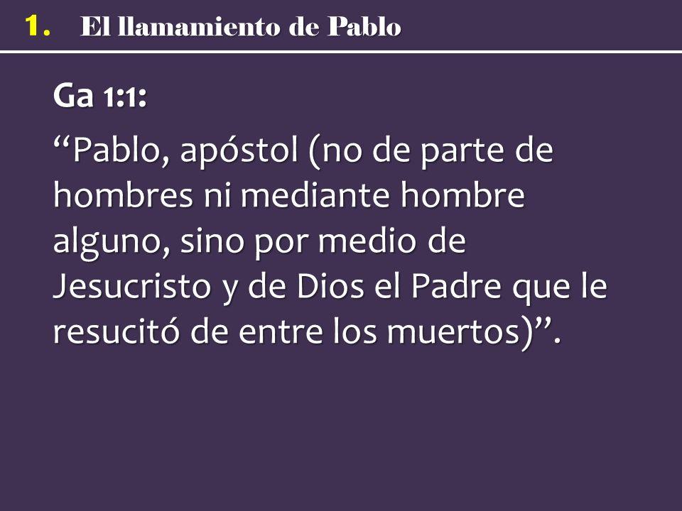Ga 1:1: Pablo, apóstol (no de parte de hombres ni mediante hombre alguno, sino por medio de Jesucristo y de Dios el Padre que le resucitó de entre los muertos) .