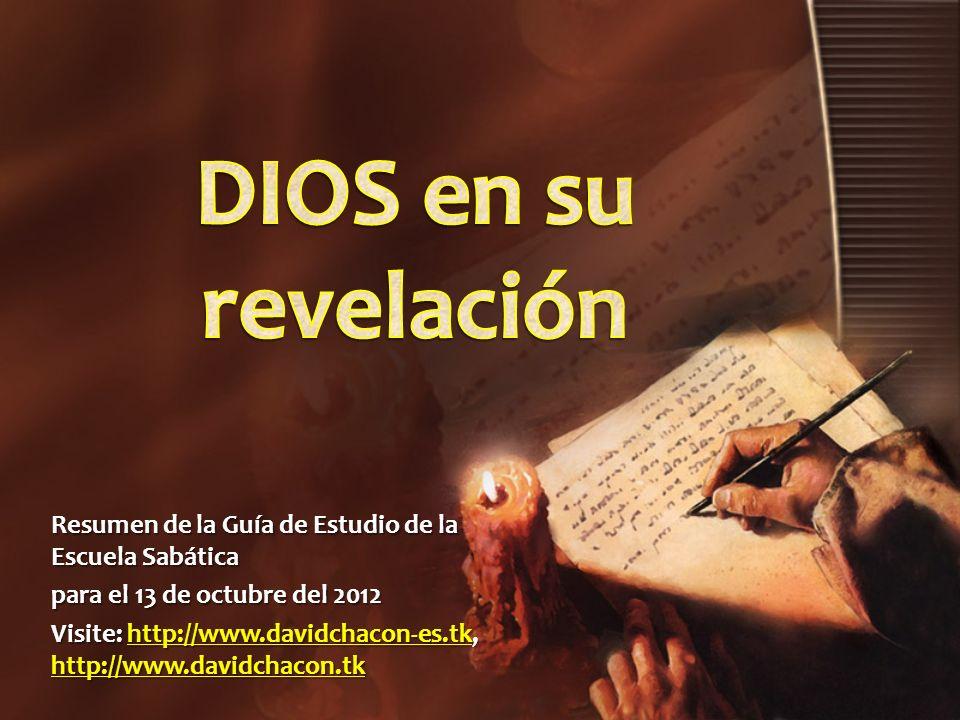 DIOS en su revelaciónResumen de la Guía de Estudio de la Escuela Sabática. para el 13 de octubre del 2012.