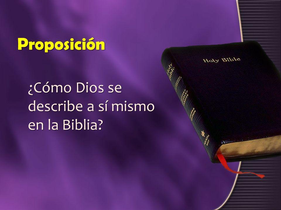 Proposición ¿Cómo Dios se describe a sí mismo en la Biblia