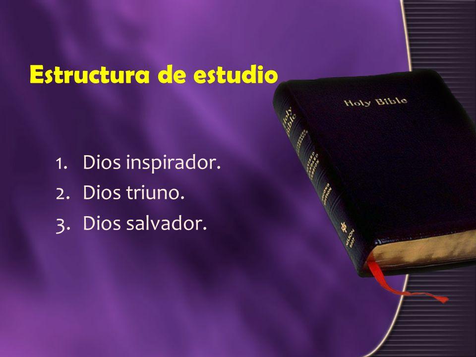 Estructura de estudio Dios inspirador. Dios triuno. Dios salvador.