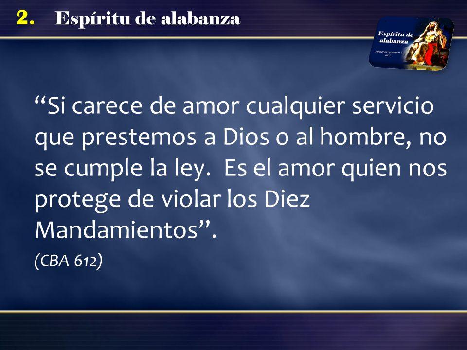 Si carece de amor cualquier servicio que prestemos a Dios o al hombre, no se cumple la ley. Es el amor quien nos protege de violar los Diez Mandamientos .