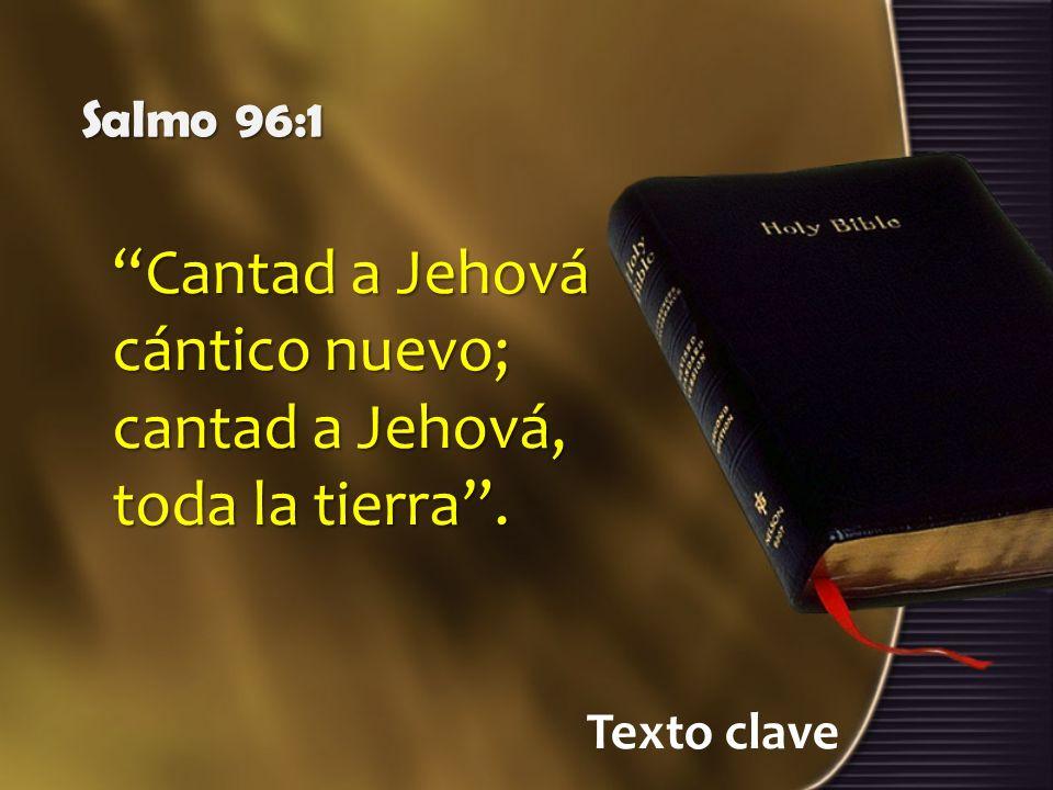 Cantad a Jehová cántico nuevo; cantad a Jehová, toda la tierra .