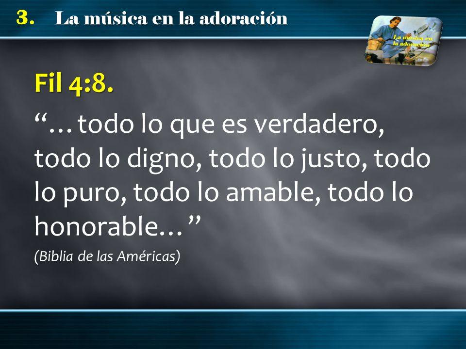 Fil 4:8. …todo lo que es verdadero, todo lo digno, todo lo justo, todo lo puro, todo lo amable, todo lo honorable…