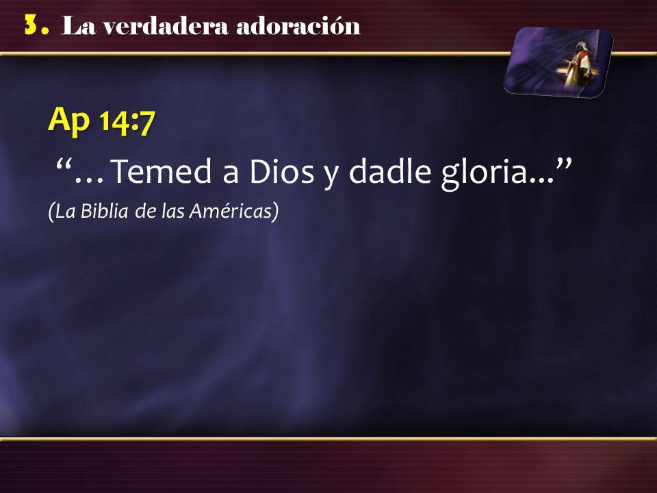 …Temed a Dios y dadle gloria...