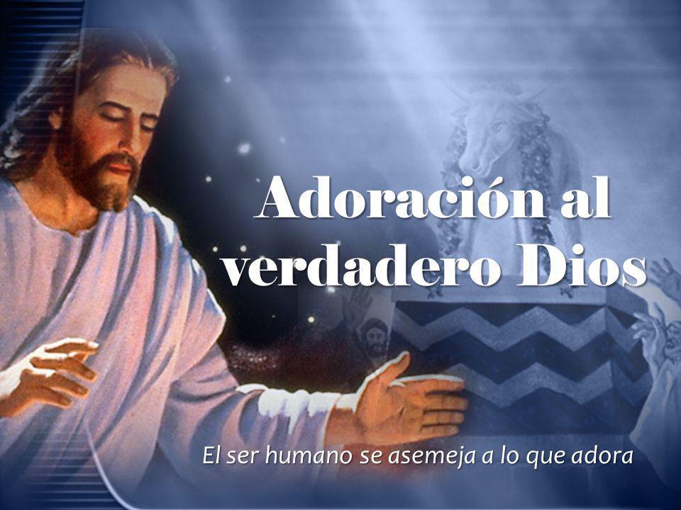 Adoración al verdadero Dios