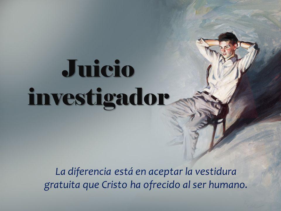 Juicio investigador La diferencia está en aceptar la vestidura gratuita que Cristo ha ofrecido al ser humano.