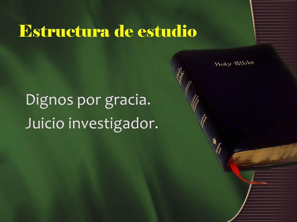 Estructura de estudio Dignos por gracia. Juicio investigador.