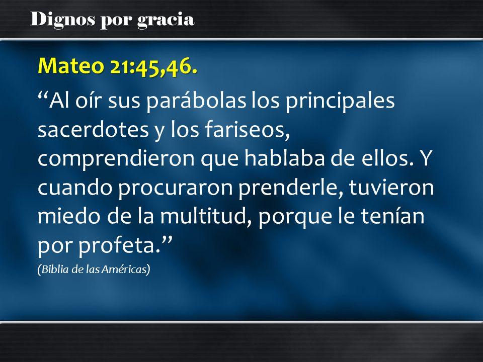 Mateo 21:45,46.