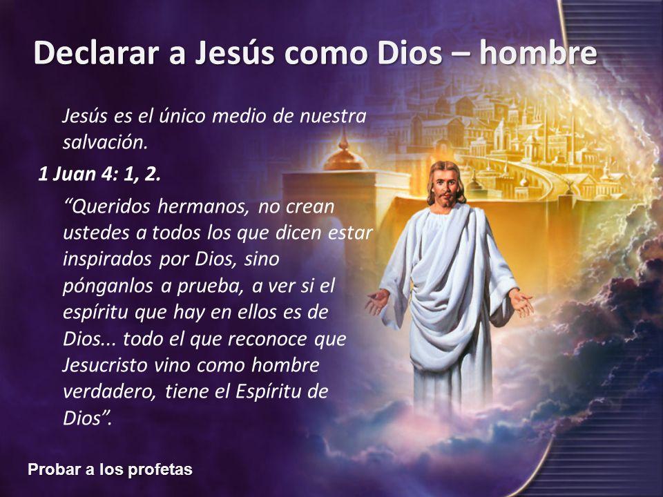 Jesús es el único medio de nuestra salvación. 1 Juan 4: 1, 2