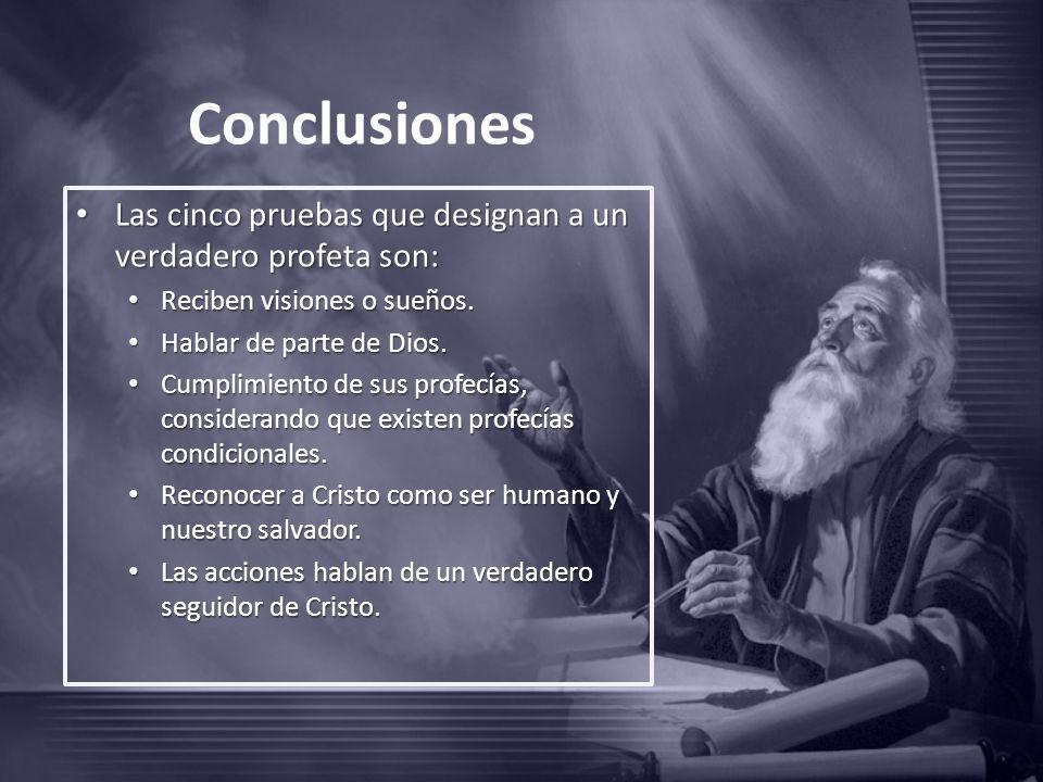 Conclusiones Las cinco pruebas que designan a un verdadero profeta son: Reciben visiones o sueños.