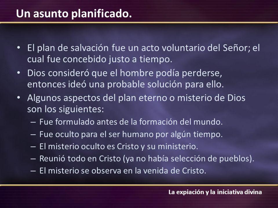 El plan de salvación fue un acto voluntario del Señor; el cual fue concebido justo a tiempo.