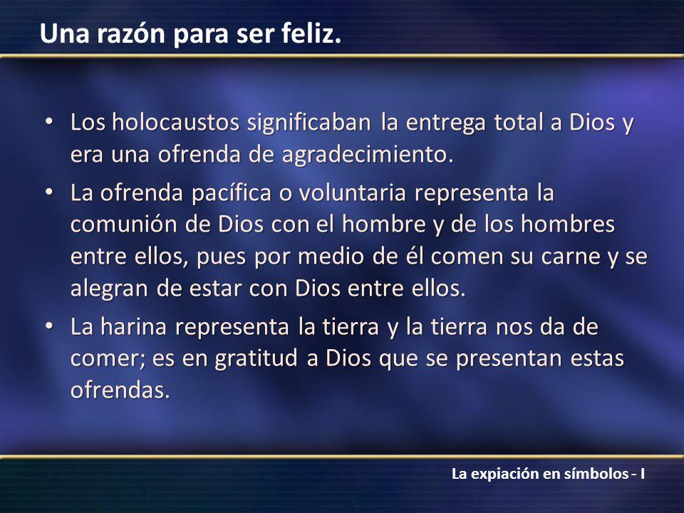 Los holocaustos significaban la entrega total a Dios y era una ofrenda de agradecimiento.