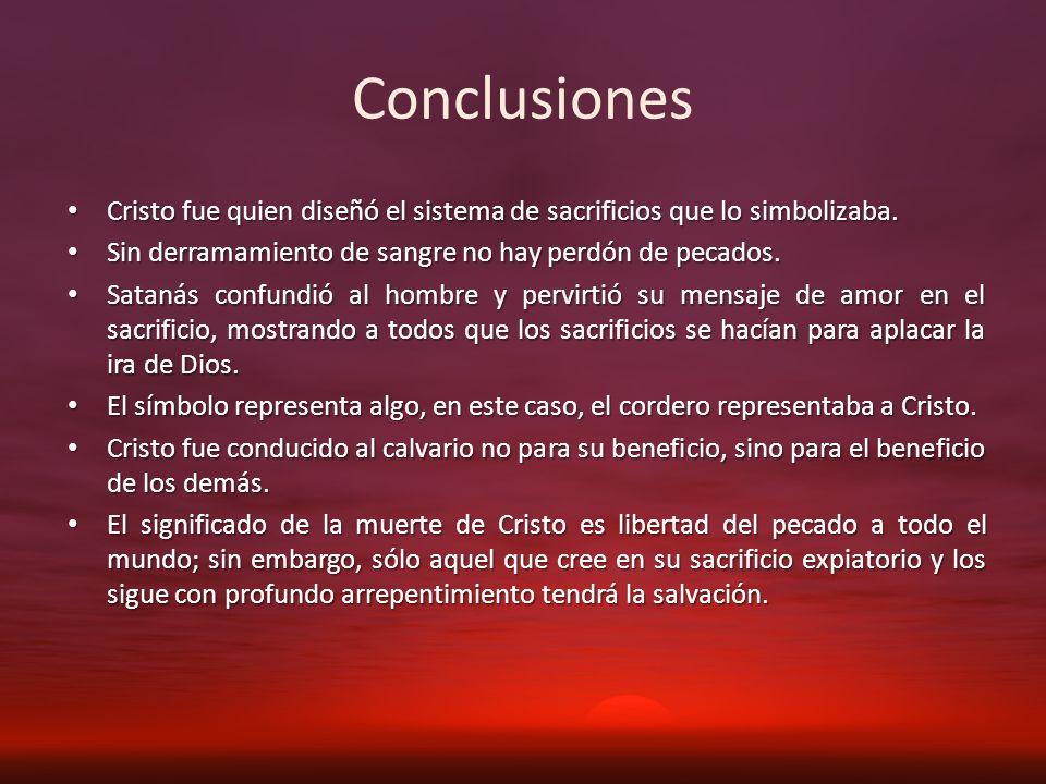 Conclusiones Cristo fue quien diseñó el sistema de sacrificios que lo simbolizaba. Sin derramamiento de sangre no hay perdón de pecados.