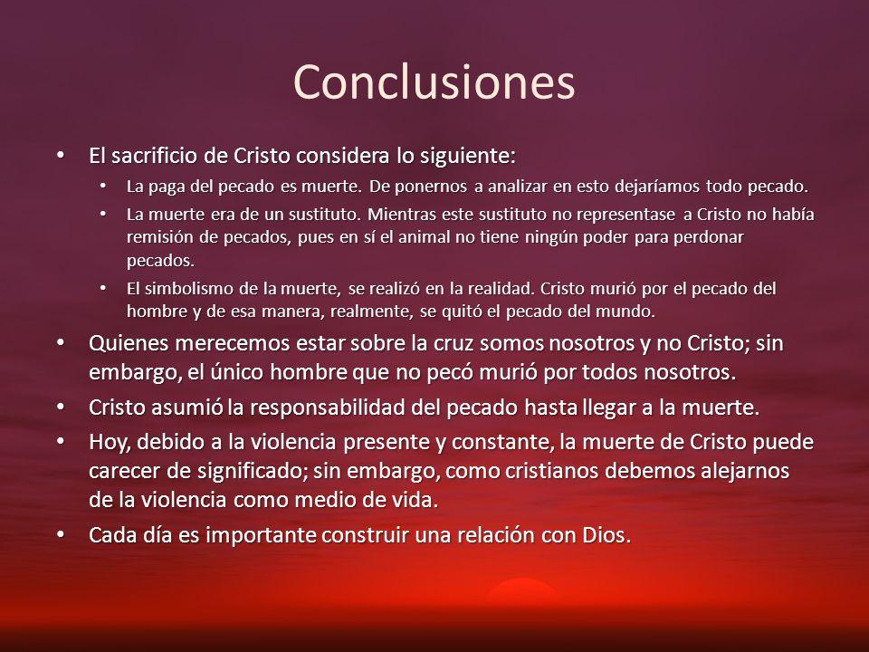 Conclusiones El sacrificio de Cristo considera lo siguiente:
