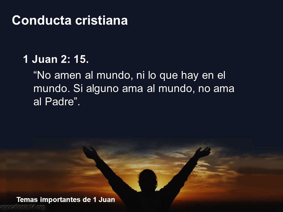 1 Juan 2: 15. No amen al mundo, ni lo que hay en el mundo