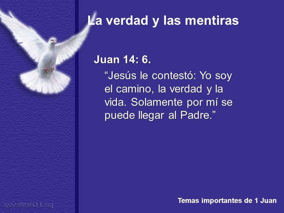 Juan 14: 6. Jesús le contestó: Yo soy el camino, la verdad y la vida