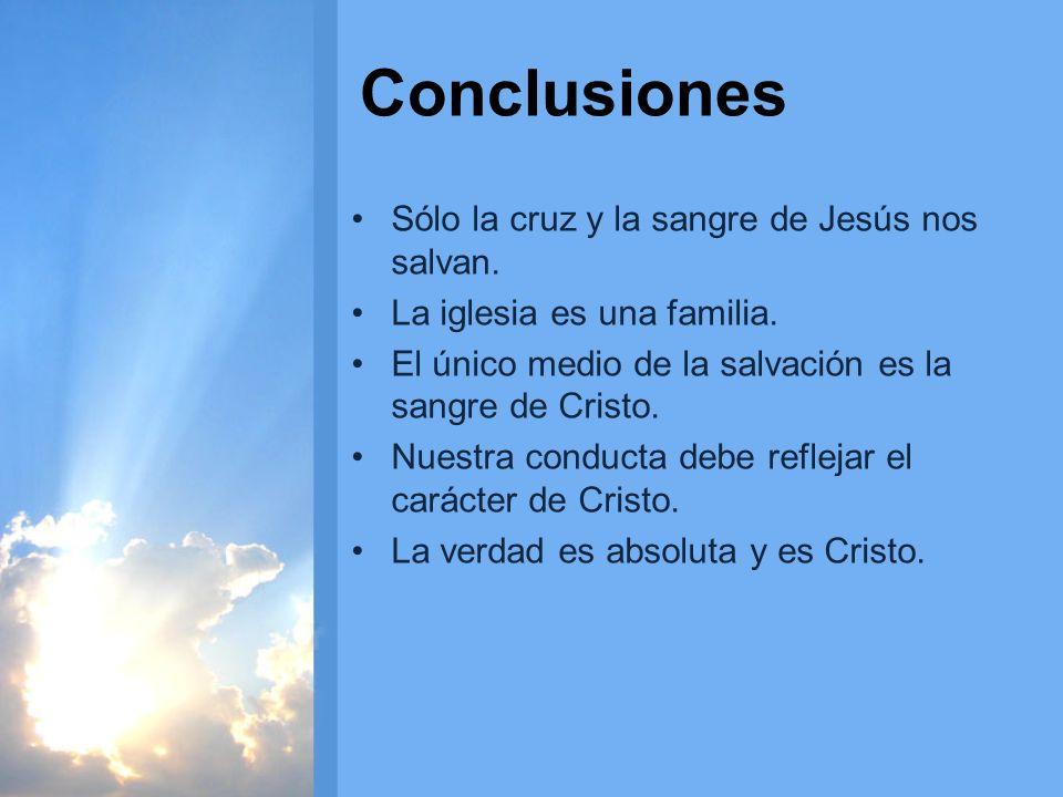 Conclusiones Sólo la cruz y la sangre de Jesús nos salvan.