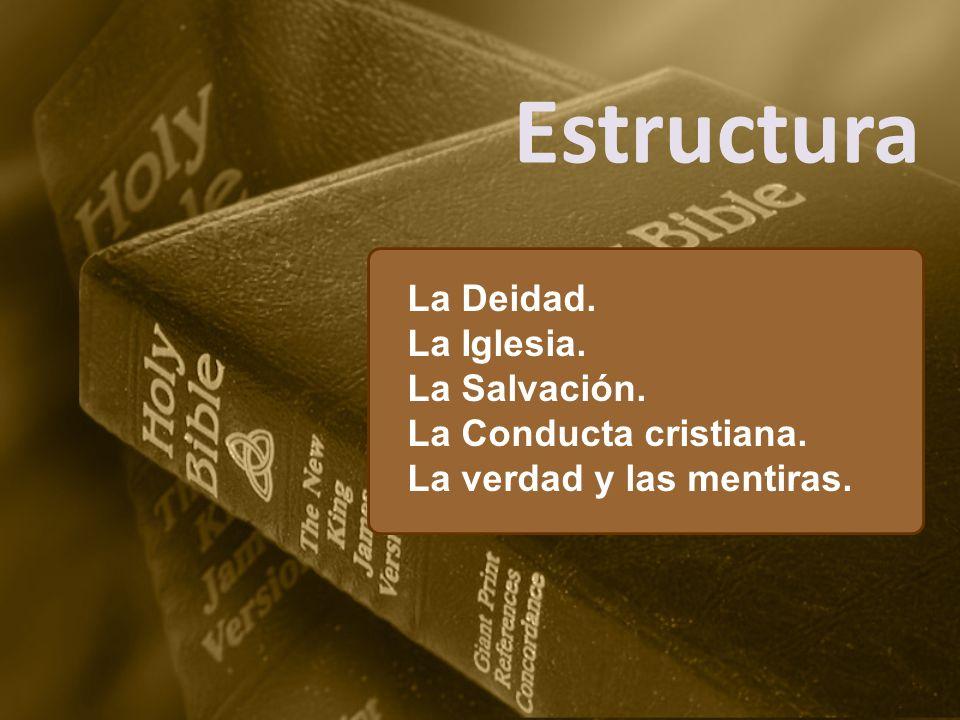 Estructura La Deidad. La Iglesia. La Salvación. La Conducta cristiana.