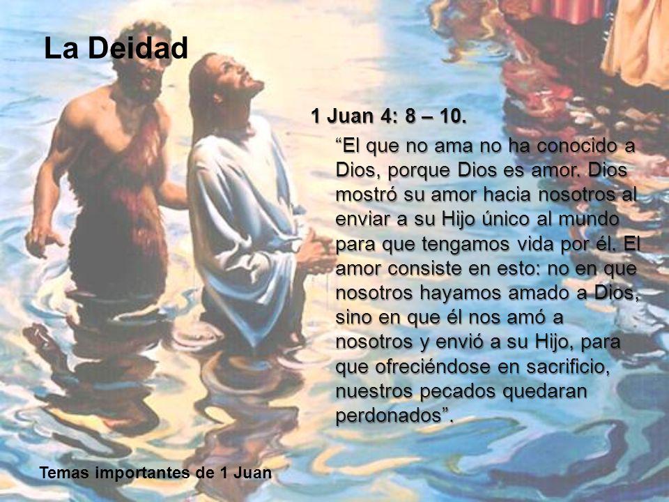 1 Juan 4: 8 – 10. El que no ama no ha conocido a Dios, porque Dios es amor.