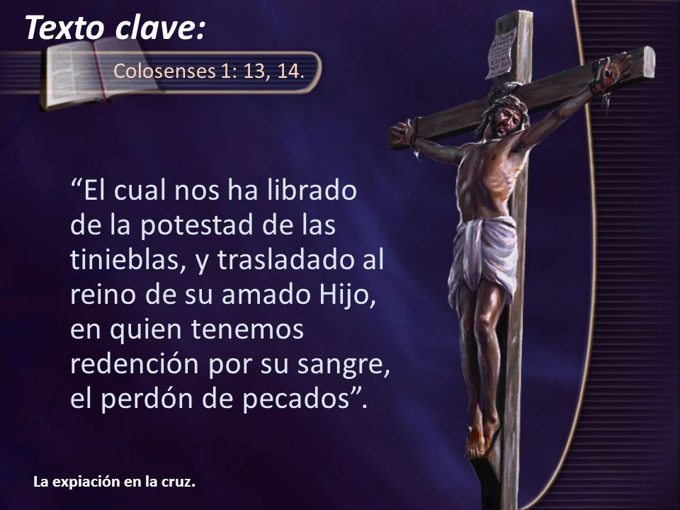 Texto clave: Colosenses 1: 13, 14.