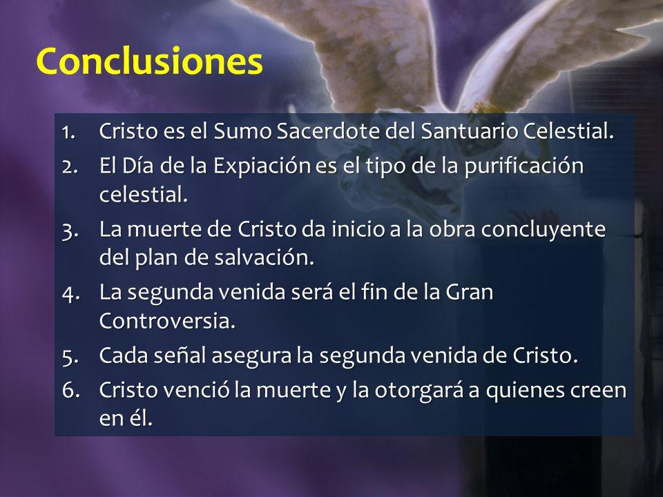 Conclusiones Cristo es el Sumo Sacerdote del Santuario Celestial.