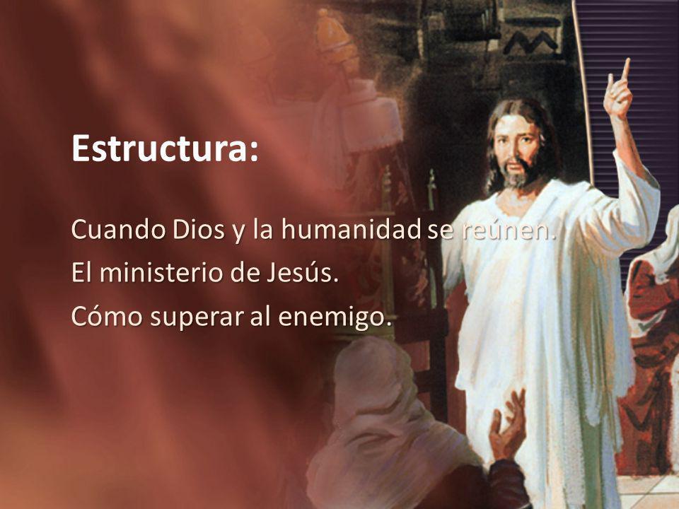 Estructura: Cuando Dios y la humanidad se reúnen.
