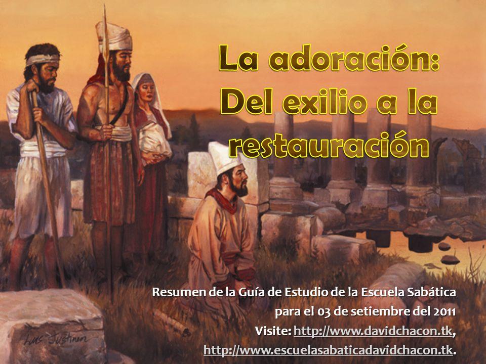 La adoración: Del exilio a la restauración