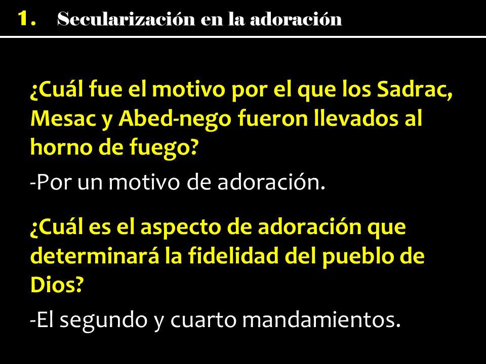 ¿Cuál fue el motivo por el que los Sadrac, Mesac y Abed-nego fueron llevados al horno de fuego