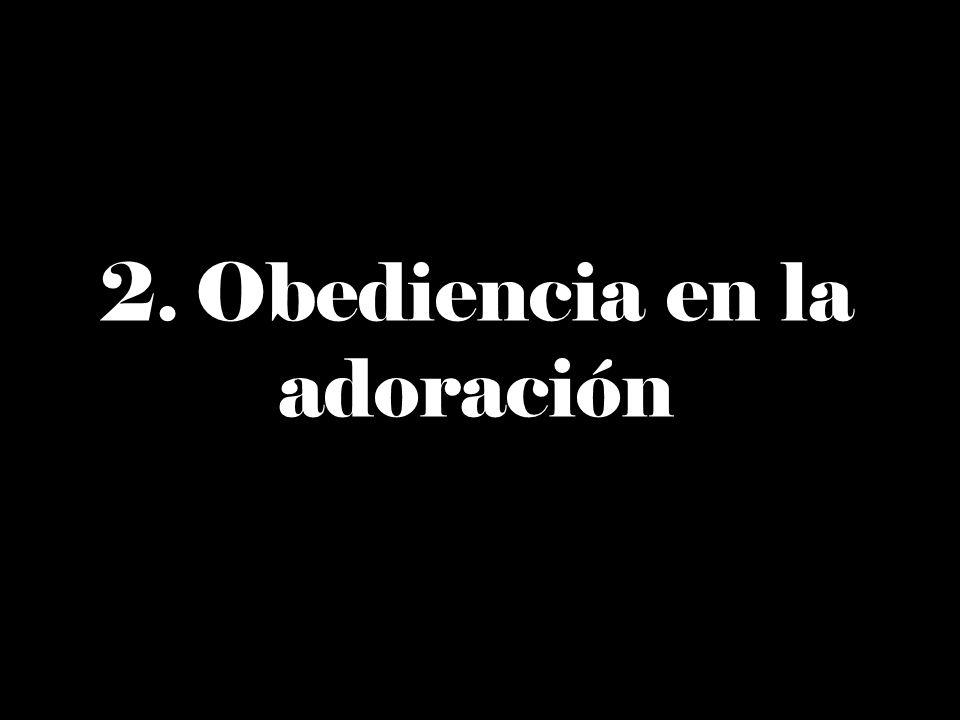 2. Obediencia en la adoración
