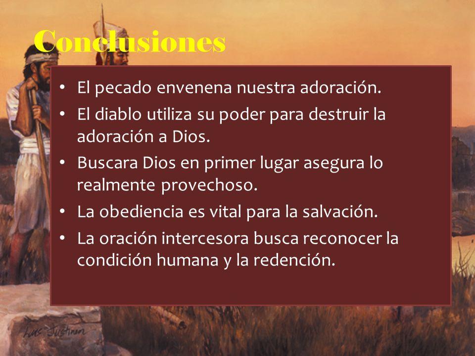 Conclusiones El pecado envenena nuestra adoración.