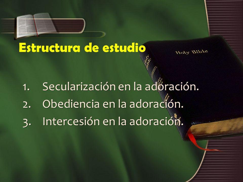 Estructura de estudio Secularización en la adoración.